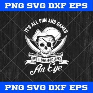 All Fun And Games Until Someone Loses An Eye Pirate SVG, Funny Pirate SVG, Pirate SVG, Pirate Of The Caribbean SVG