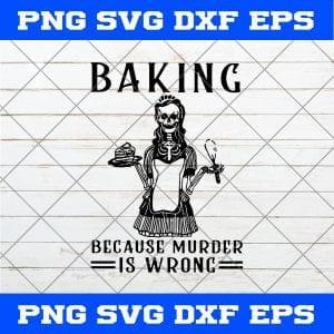 Baking Because Murder Is Wrong SVG, Skeleton SVG, Halloween SVG, Skeleton Baking Because Murder Is Wrong Halloween SVG