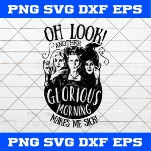 Hocus Pocus Oh Look SVG, Hocus Pocus SVG, Oh Look Another Glorious Morning Makes Me Sick SVG