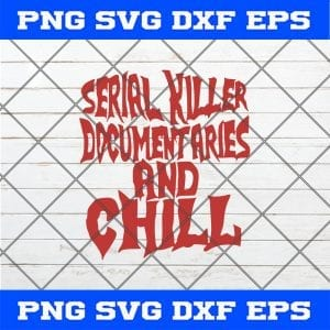 Serial killer Documentaries And Chill SVG