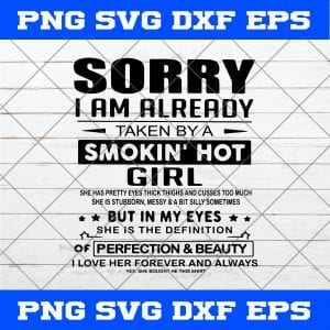 Sorry I Am Already Taken By A Smokin' Hot Girl SVG PNG EPS DXF Art Vector Cricut Cameo File Silhouette Art