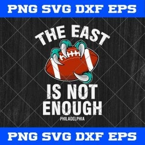The East Is Not Enough Philadelphia Eagles Foodball SVG PNG EPS DXF Cricut File