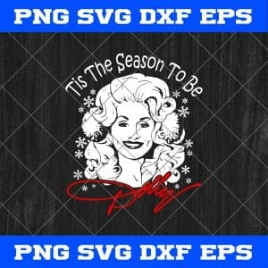 Tis The Season To Be Dolly Christmas SVG PNG EPS DXF-Dolly Parton Svg Png