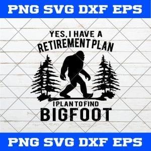 Yes I Have A Retirement plan I Plan To Find Bigfood SVG
