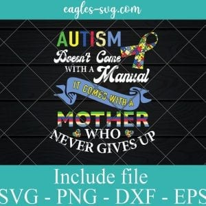Autism Come with a Mother Never Gives Up SVG PNG EPS DXF Cricut Cameo File Silhouette Art - Autism Svg ,Autism Awareness, Svg Puzzle Svg