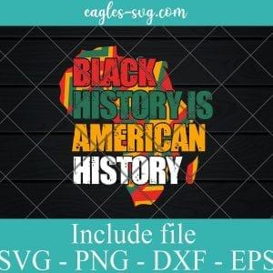 Black History is American History Svg Cut File, African American Pride Svg Png Dxf Eps Cricut file Silhouette