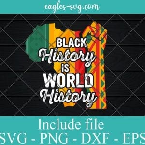 Black history is world history Svg Cut File, African American Pride Svg Png Dxf Eps Cricut file Silhouette