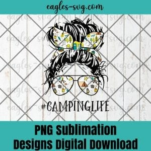 CAMPING LIFE MOM - Messy Bun MOM CAMPING LIFE PNG Sublimation Design Download, T-shirt design sublimation design, PNG