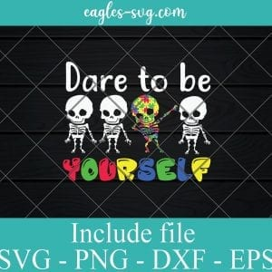 Dare to Be Yourself Kids Autism SVG PNG EPS DXF Cricut Cameo File Silhouette Art - Kids Autism Svg, Skeleton Dabbing Svg