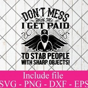 Dont mess with me i get paid to stab people with sharp objects svg - Nurse svg svg, Doctor svg, Healthcare worker svg Png Dxf Eps Cricut Cameo File Silhouette Art
