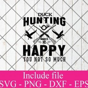 Duck hunting makes me happy you not so much svg - Hunting svg, Hunter Svg, Duck Hunting Svg Png Dxf Eps Cricut Cameo File Silhouette Art