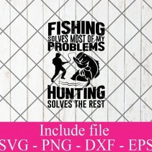 Fishing solves most of my problems hunting solves the rest svg - Fishing Svg, fisherman Svg Png Dxf Eps Cricut Cameo File Silhouette Art