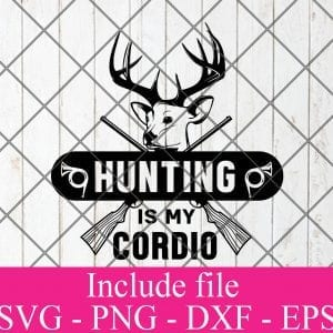 Hunting is my cordio svg - Hunting svg, Hunter Svg, Deer Hunting Svg Png Dxf Eps Cricut Cameo File Silhouette Art