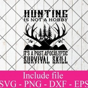 Hunting is not a hobby it's a post apocalyptic survival skill svg - Hunting svg, Hunter Svg, Deer Hunting Svg Png Dxf Eps Cricut Cameo File Silhouette Art