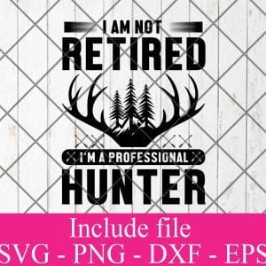 I am not retired im a professional hunter svg - Hunting svg Png Dxf Eps Cricut Cameo File Silhouette Art