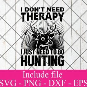 I dont need therapy i just need to go hunting svg - Hunting svg, Hunter Svg, Deer Hunting Svg Png Dxf Eps Cricut Cameo File Silhouette Art