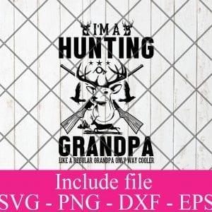 I'm a hunting grandpa like a regular grandpa only way cooler svg - Hunting svg, Hunter Svg, Deer Hunting Svg Png Dxf Eps Cricut Cameo File Silhouette Art