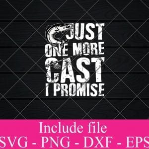 Just one more cast i promise svg - Fishing Svg, fisherman Svg Png Dxf Eps Cricut Cameo File Silhouette Art