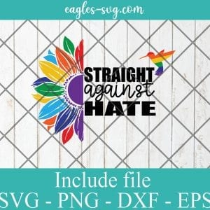 LGBT Pride Straight Against hate Svg, Gay Pride Svg, Lesbian pride Svg, LGBT sunflower – SVG PNG EPS DXF Cricut Cameo File Silhouette Art