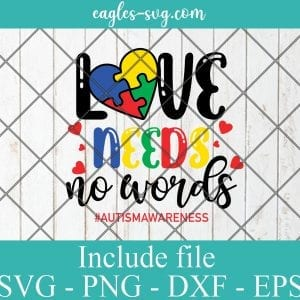 Love Needs No Words Autism Awareness SVG PNG EPS DXF Cricut Cameo File Silhouette Art - Autism Awareness Svg, Puzzle Svg ,Awareness Svg