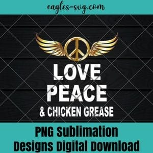 Love Peace Chicken Grease Png Sublimation, Funny chicken Png, Nuglife Png, Tshirt design sublimation design