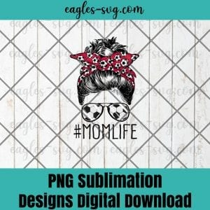 Mom Life Soccer Mom Mothers Day 2021 Messy Bun Funny PNG Sublimation Design Download, T-shirt design sublimation design, PNG