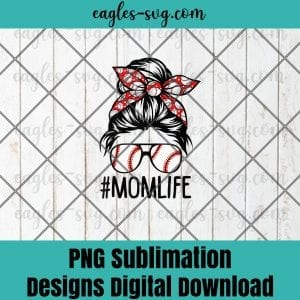 Mom Life Baseball Png, Softball Mothers Day Messy Bun PNG Sublimation Design Download, T-shirt design sublimation design, PNG