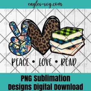 Peace Love Read Books Book Lover Teen Girls Reading Teacher Png Sublimation , Reader Png , Teacher Png , T-shirt design sublimation design