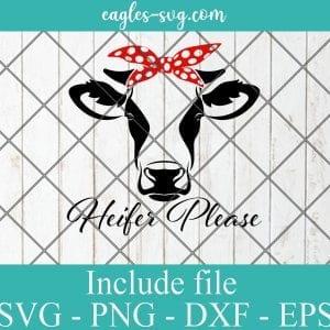 Heifer, Heifer Please SVG PNG EPS DXF Cricut Cameo File Silhouette Art - Not Today ,Heifer Please, Heifer Svg ,Farmer Svg