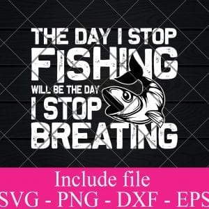 The Day i stop fishing will be the day I stop breathing svg - Fishing Svg, fisherman Svg Png Dxf Eps Cricut Cameo File Silhouette Art