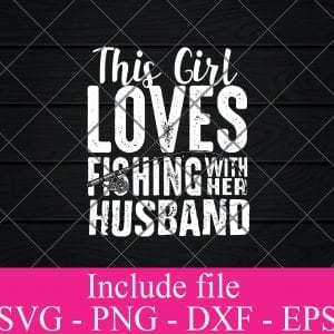 This Girl loves fishing with her husband svg - Fishing Svg, fisherman Svg Png Dxf Eps Cricut Cameo File Silhouette Art