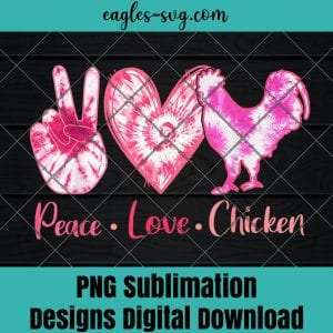 Tie Dye Peace Love Chicken Lover Girl Women Png Sublimation, Funny chicken Png, Nuglife Png, Tshirt design sublimation design