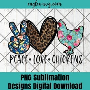 Womens Peace Love Chickens Funny Quote for Chicken Lover Teen Girls Png Sublimation, Funny chicken Png, Nuglife Png, Tshirt design sublimation design