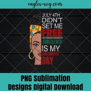 July 4th Didn't Set Me Free Juneteenth Is My Independence Day, Afro Girl, Black Pride Month, Black History, Png Sublimation Print