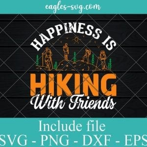 Happiness Is Hiking With Friends SVG PNG DXF EPS Cricut Silhouette