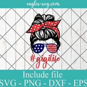 4th of July Gigi Life SVG PNG DXF EPS Cricut Silhouete Cameo