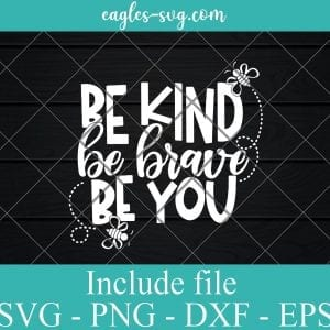 Be Kind Be Brave Be You SVG PNG DXF EPS Cricut Silhouette