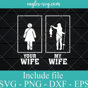 Your Wife My Wife Fishing SVG PNG DXF EPS Cricut Silhouette