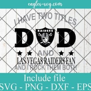 I Have Two Titles Dad and Las Vegas Raiders Fan And I Rock Them Both Svg