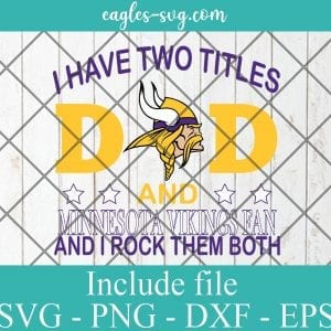 I Have Two Titles Dad and Minnesota Vikings Fan And I Rock Them Both Svg