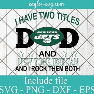 I Have Two Titles Dad and New York Jets Fan And I Rock Them Both Svg