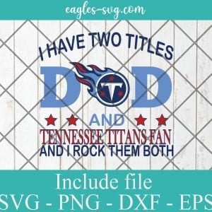 I Have Two Titles Dad and Tennessee Titans Fan And I Rock Them Both Svg