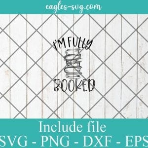Im fully booked svg, reading gift, book quotes svg cricut file silhouette