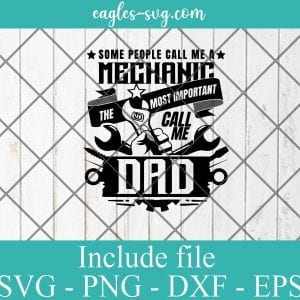 Some People Call Me A Mechanic The Most Important Call Me Dad SVG PNG DXF EPS Cricut Silhouette