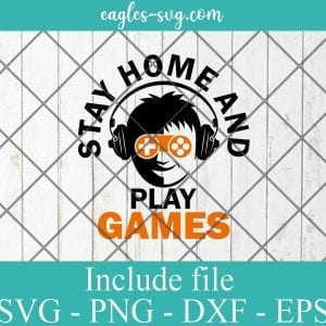 Stay home and play games SVG - Gamer Funny Gift , Video Games SVG PNG EPS DXF Cricut File Silhouette Art