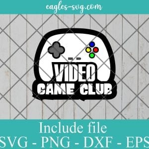 Video game club SVG - Gamer Funny Gift , Video Games SVG PNG EPS DXF Cricut File Silhouette Art