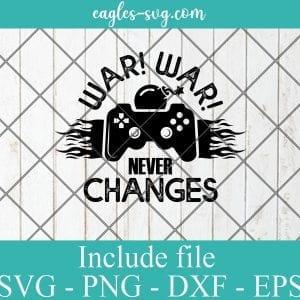 War war never changess SVG - Gamer Funny Gift , Video Games SVG PNG EPS DXF Cricut File Silhouette Art