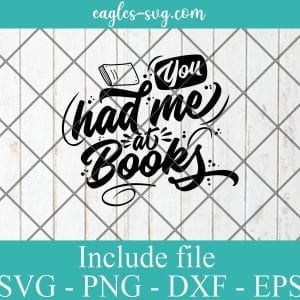 You had me at books svg, reading gift, book quotes svg cricut file silhouette