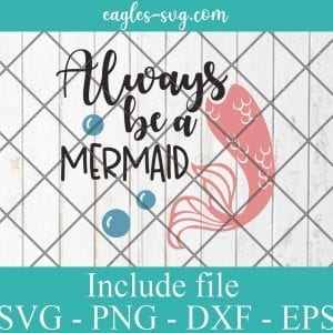 Always Be A Mermaid SVG - Mermaid SVG - Beach SVG - Summer Holiday SVG - PNG DXF EPS Cricut Silhouette