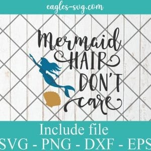 Mermaid Hair Dont Care SVG PNG DXF EPS Cricut Silhouette - Mermaid Svg, Summer Svg